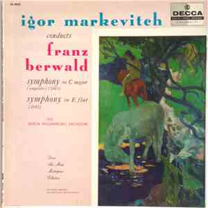 Franz Berwald - Berlin Philharmonic Orchestra, Igor Markevitch - Igor Markewitch conducts Franz Berwald: Symphony in C Major ( Singuliére) - Symphony in E Flat download free