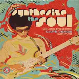 Various - Synthesize the Soul: Astro-Atlantic Hypnotica from the Cape Verde Islands 1973-1988 download free